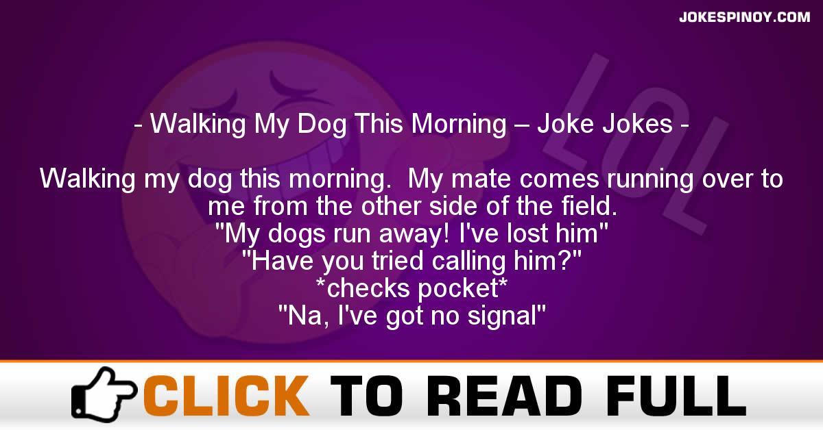 Walking My Dog This Morning – Joke Jokes