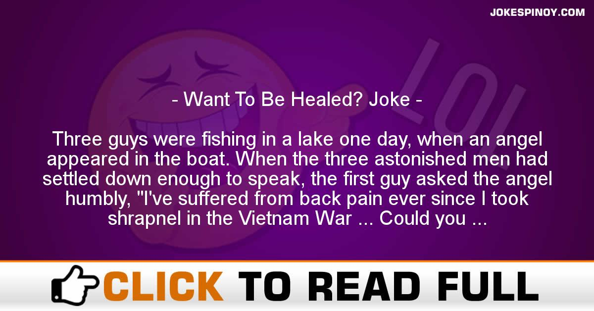 Want To Be Healed? Joke