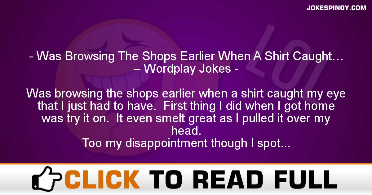 Was Browsing The Shops Earlier When A Shirt Caught… – Wordplay Jokes