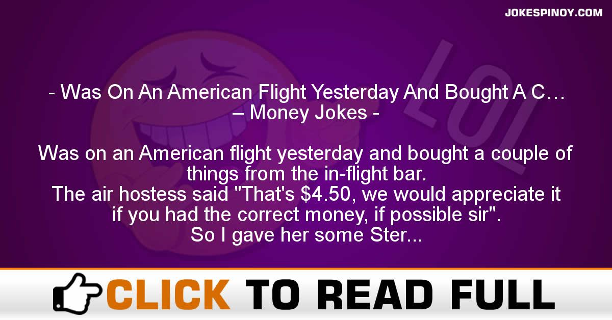 Was On An American Flight Yesterday And Bought A C… – Money Jokes