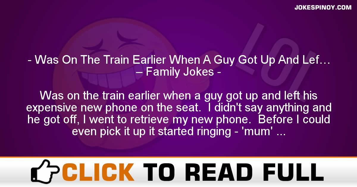 Was On The Train Earlier When A Guy Got Up And Lef… – Family Jokes