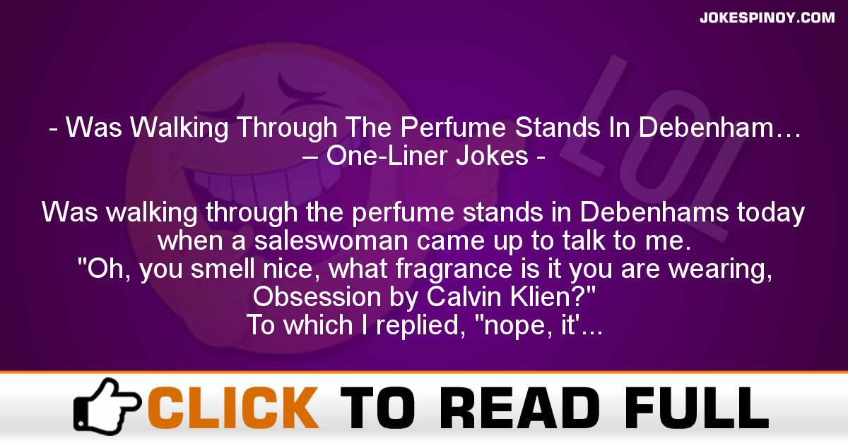 Was Walking Through The Perfume Stands In Debenham… – One-Liner Jokes