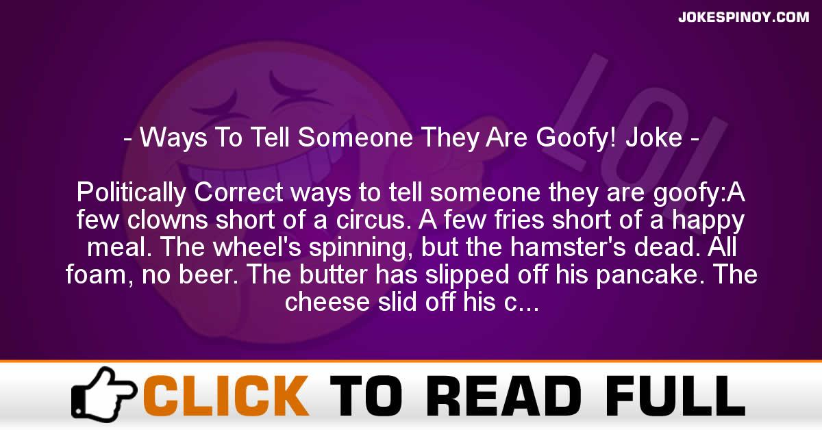 Ways To Tell Someone They Are Goofy! Joke