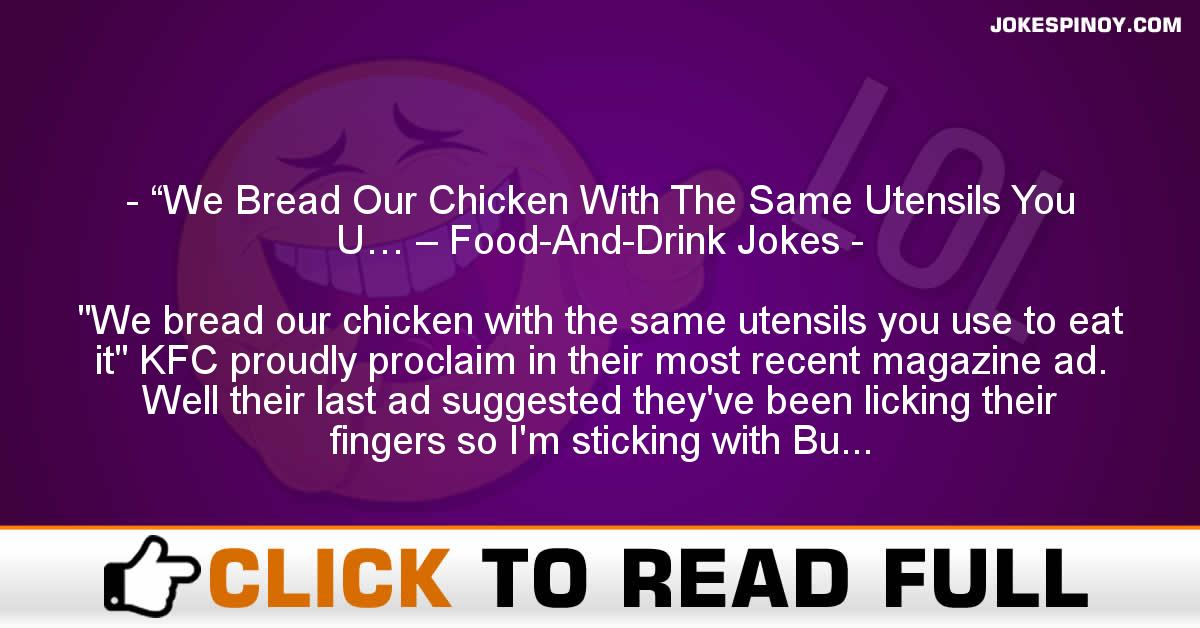 """We Bread Our Chicken With The Same Utensils You U… – Food-And-Drink Jokes"
