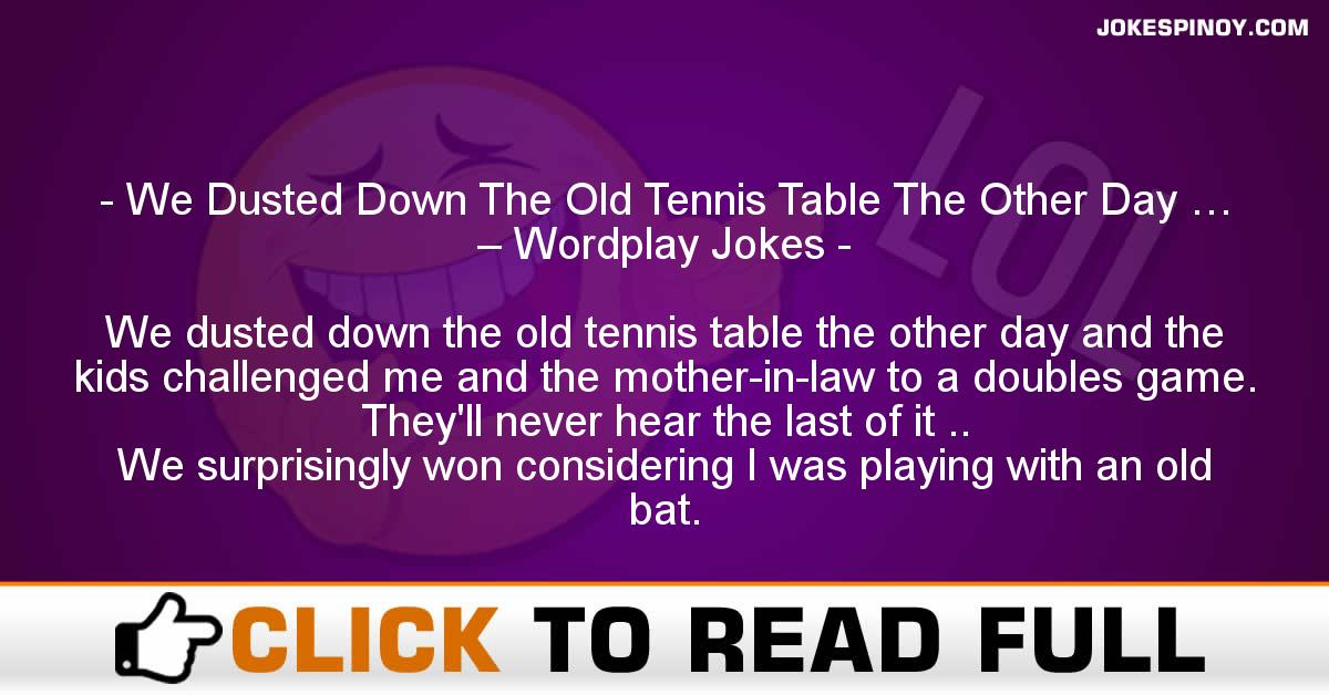 We Dusted Down The Old Tennis Table The Other Day … – Wordplay Jokes