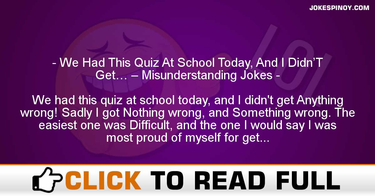 We Had This Quiz At School Today, And I Didn'T Get… – Misunderstanding Jokes