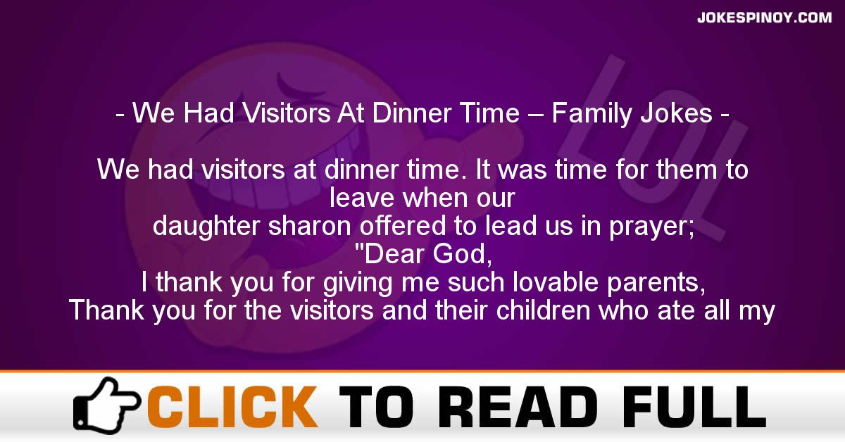 We Had Visitors At Dinner Time – Family Jokes