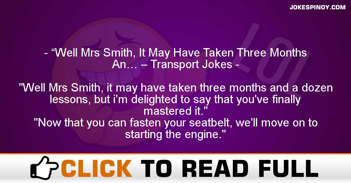"""Well Mrs Smith, It May Have Taken Three Months An… – Transport Jokes"