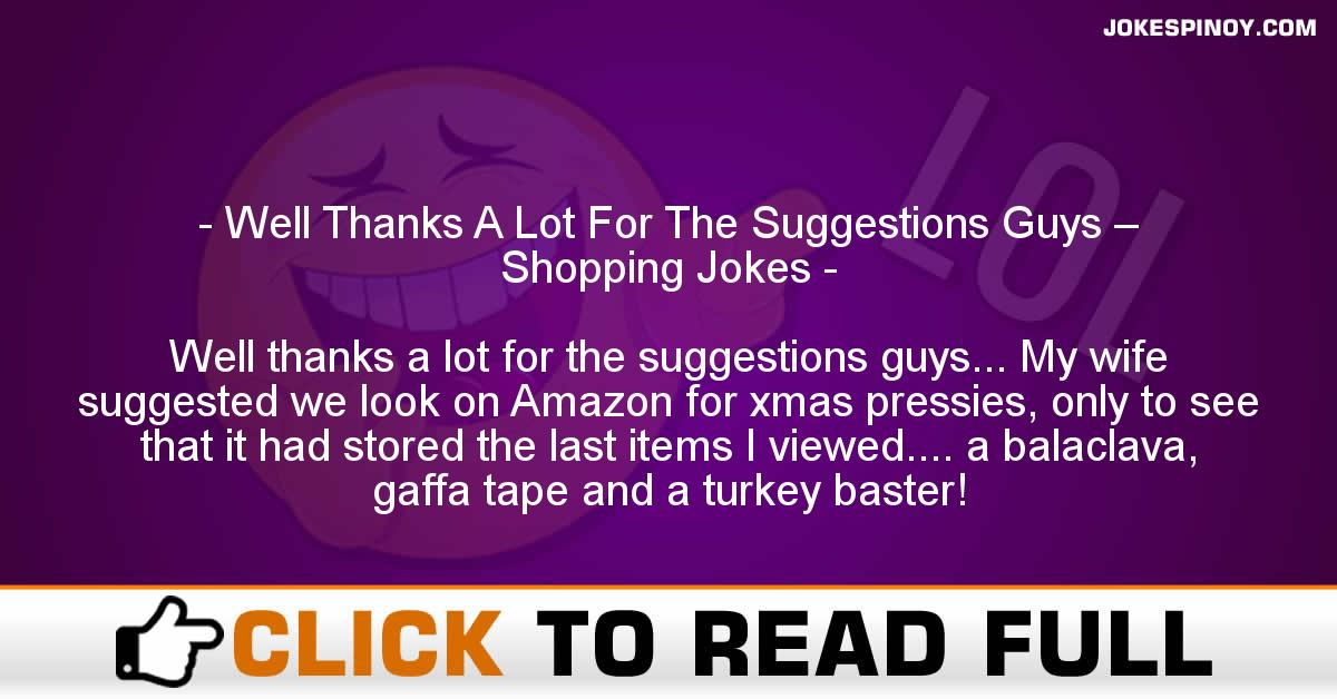 Well Thanks A Lot For The Suggestions Guys – Shopping Jokes