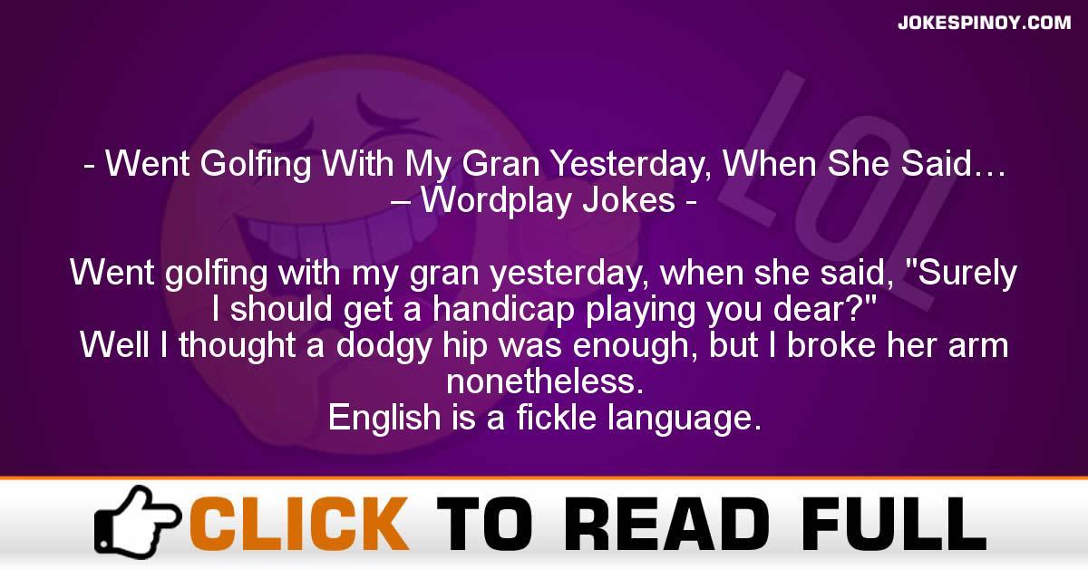 Went Golfing With My Gran Yesterday, When She Said… – Wordplay Jokes