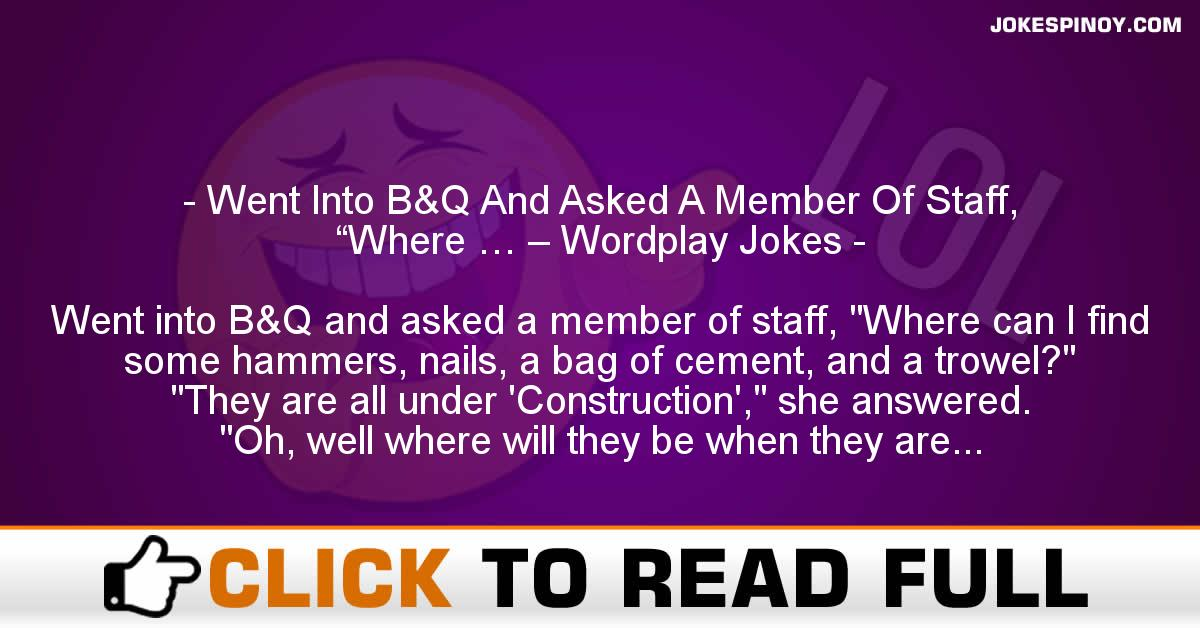 """Went Into B&Q And Asked A Member Of Staff, """"Where … – Wordplay Jokes"""