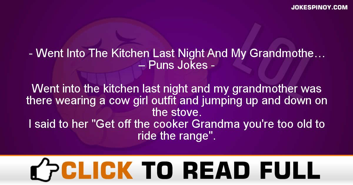 Went Into The Kitchen Last Night And My Grandmothe… – Puns Jokes