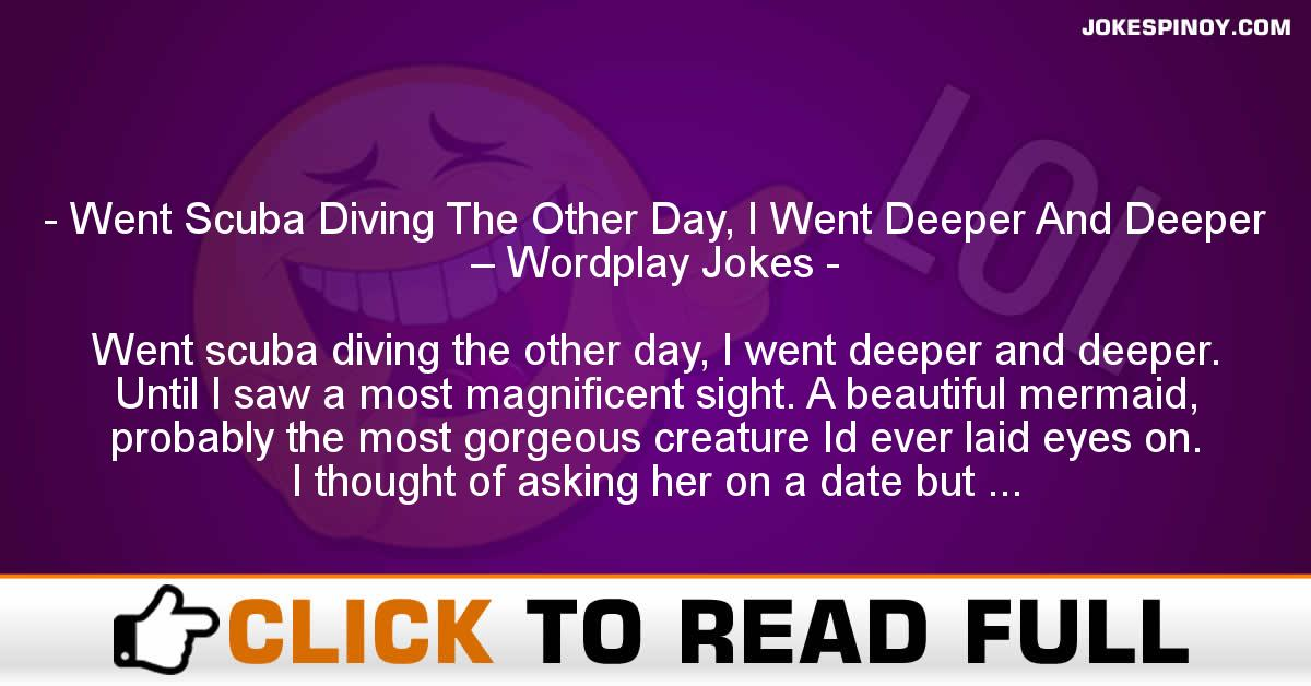 Went Scuba Diving The Other Day, I Went Deeper And Deeper – Wordplay Jokes