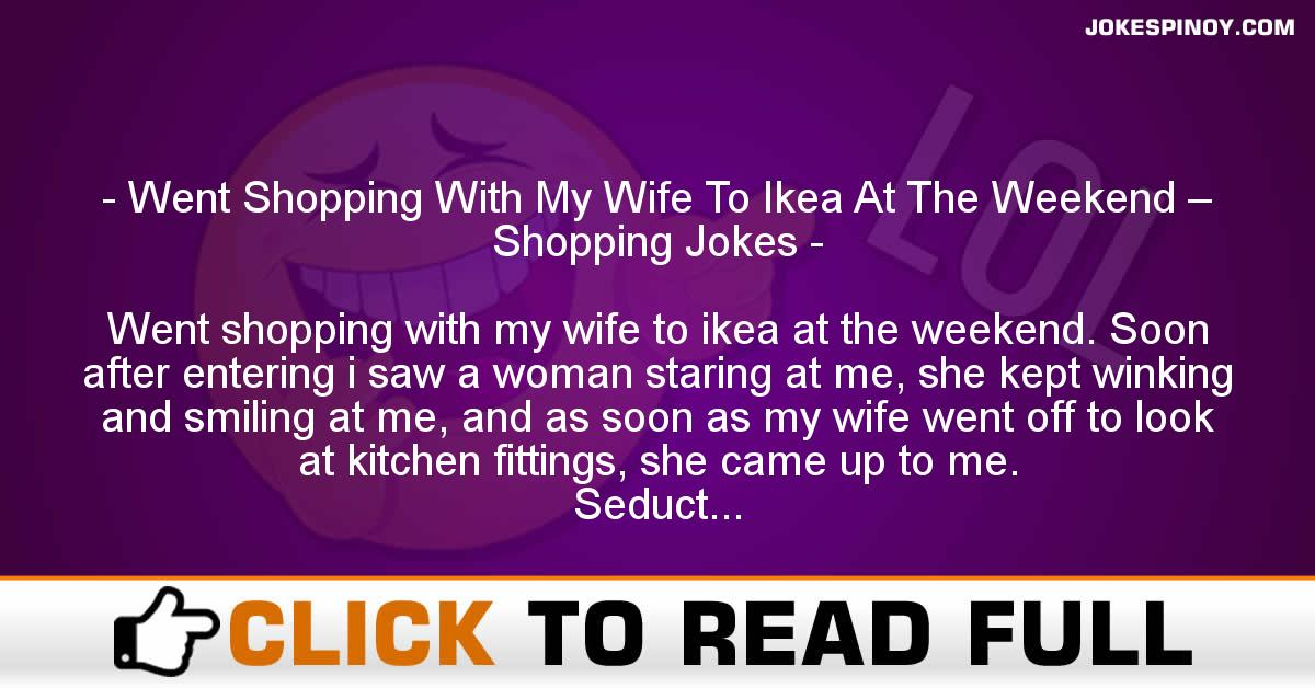 Went Shopping With My Wife To Ikea At The Weekend – Shopping Jokes