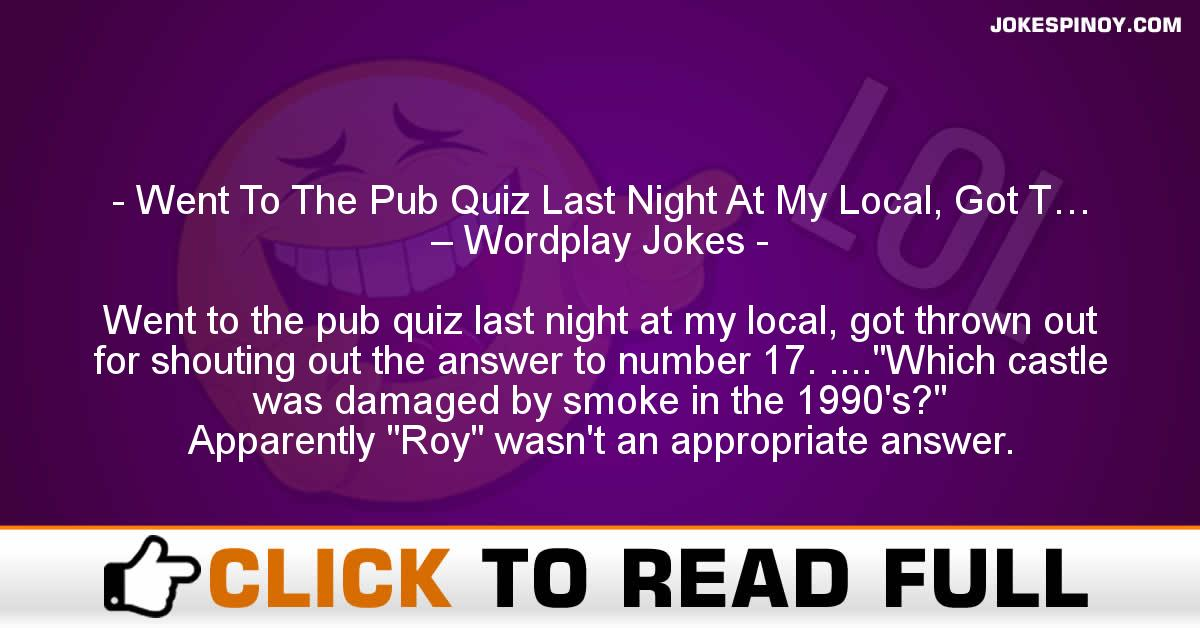 Went To The Pub Quiz Last Night At My Local, Got T… – Wordplay Jokes