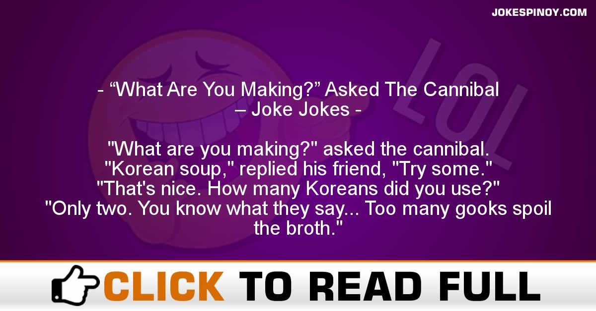 """What Are You Making?"" Asked The Cannibal – Joke Jokes"