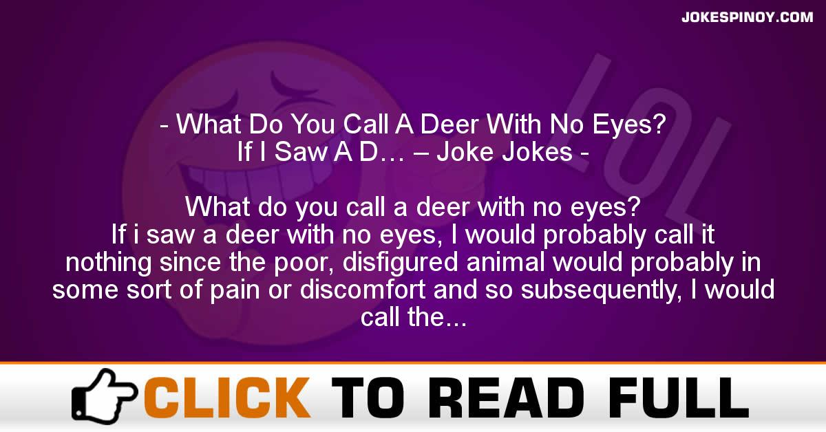 What Do You Call A Deer With No Eyes? If I Saw A D… – Joke Jokes