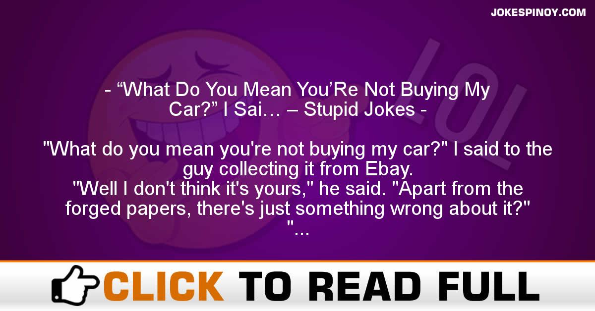 """What Do You Mean You'Re Not Buying My Car?"" I Sai… – Stupid Jokes"