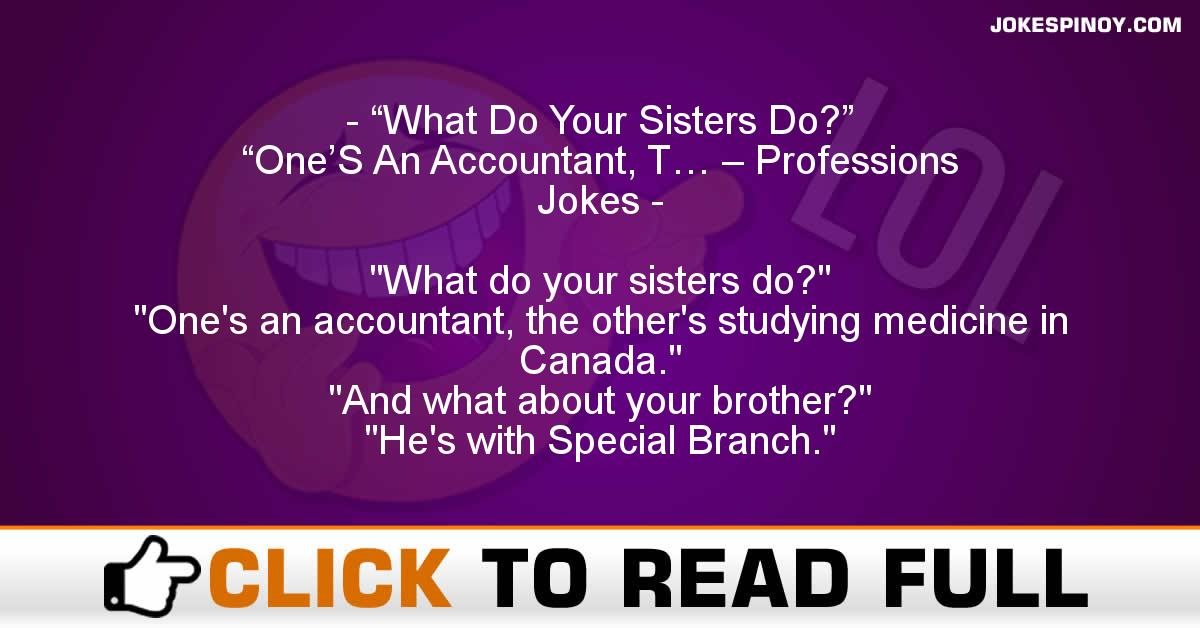 """What Do Your Sisters Do?"" ""One'S An Accountant, T… – Professions Jokes"