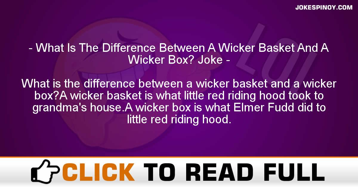 What Is The Difference Between A Wicker Basket And A Wicker Box? Joke