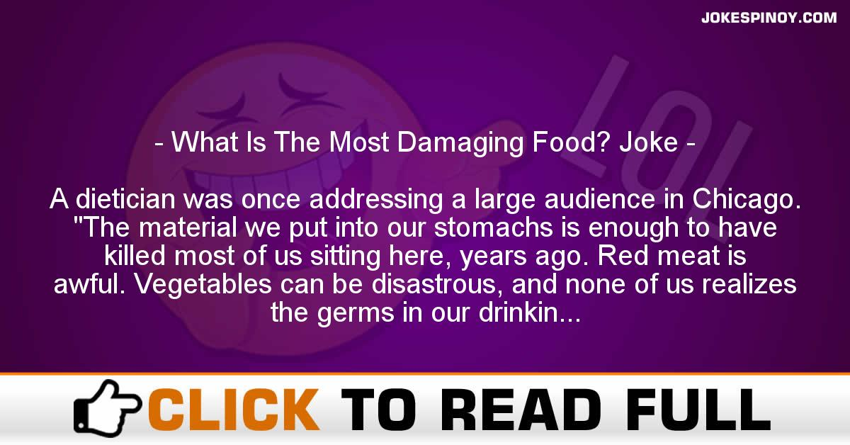 What Is The Most Damaging Food? Joke