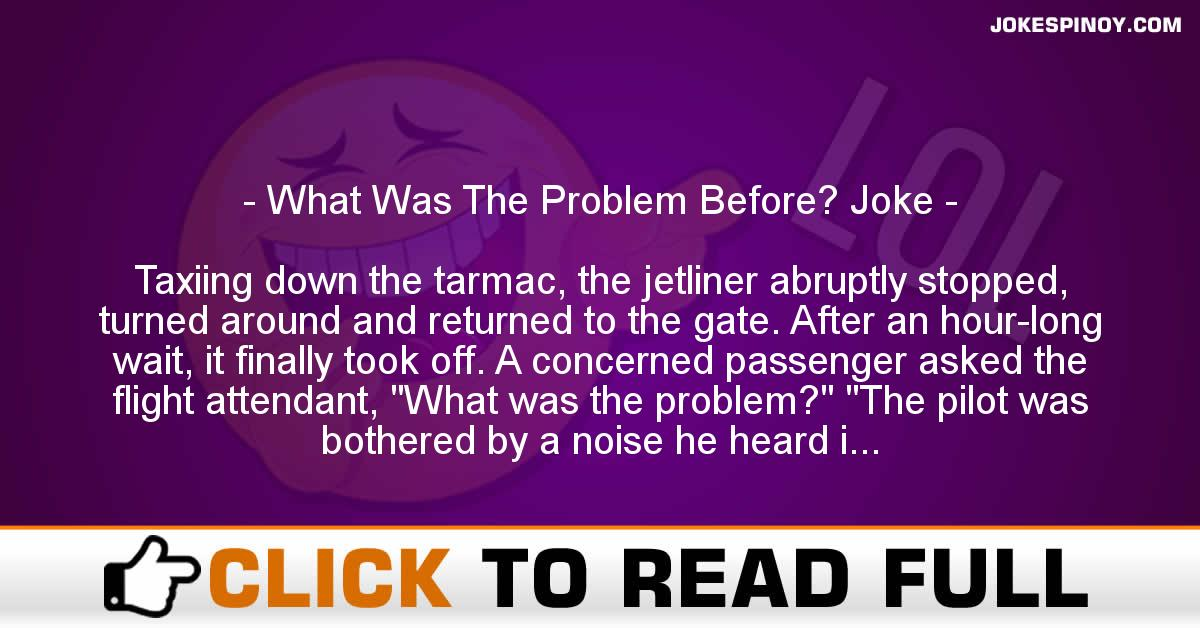 What Was The Problem Before? Joke