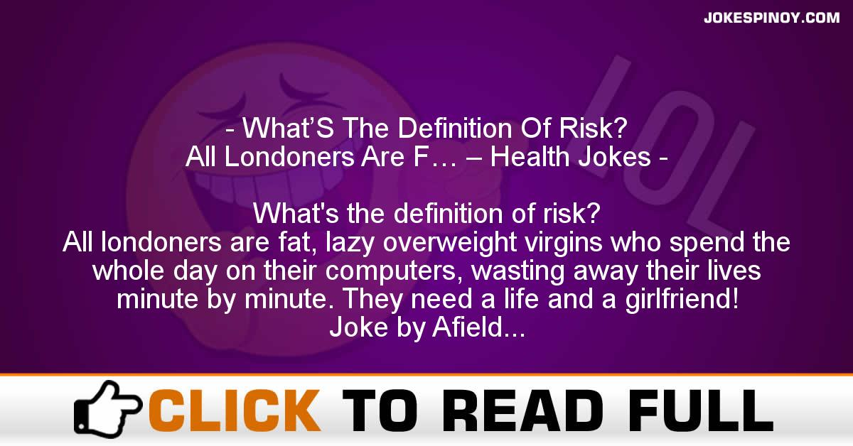 What'S The Definition Of Risk? All Londoners Are F… – Health Jokes