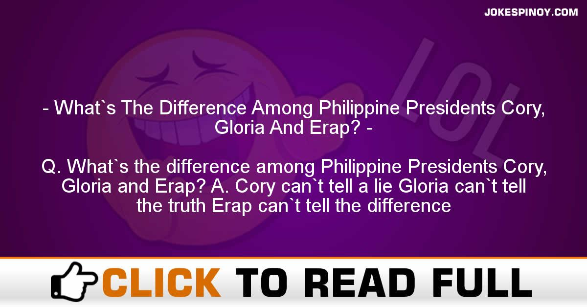 What`s The Difference Among Philippine Presidents Cory, Gloria And Erap?