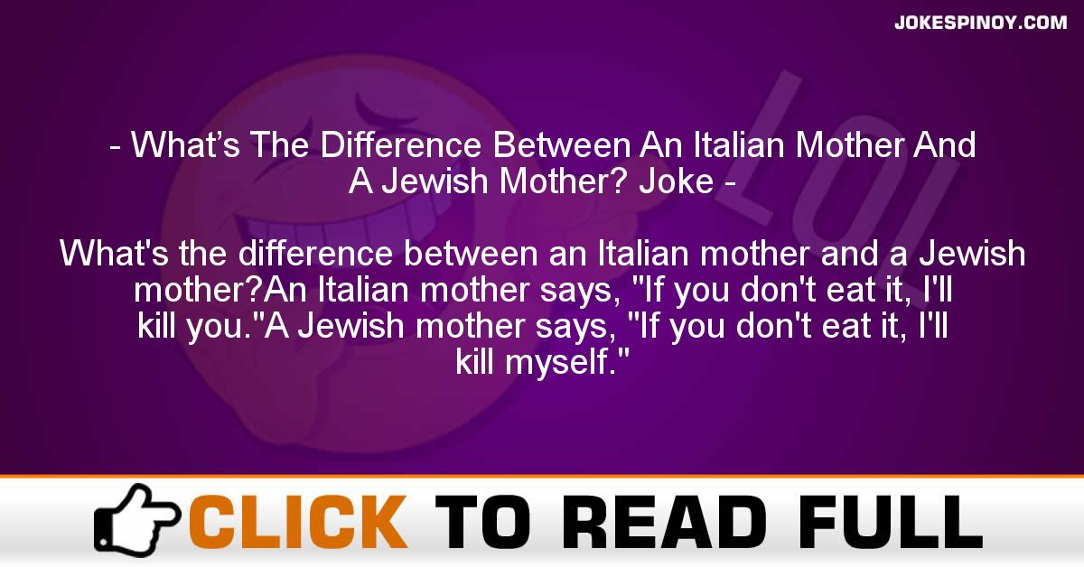 What's The Difference Between An Italian Mother And A Jewish Mother? Joke