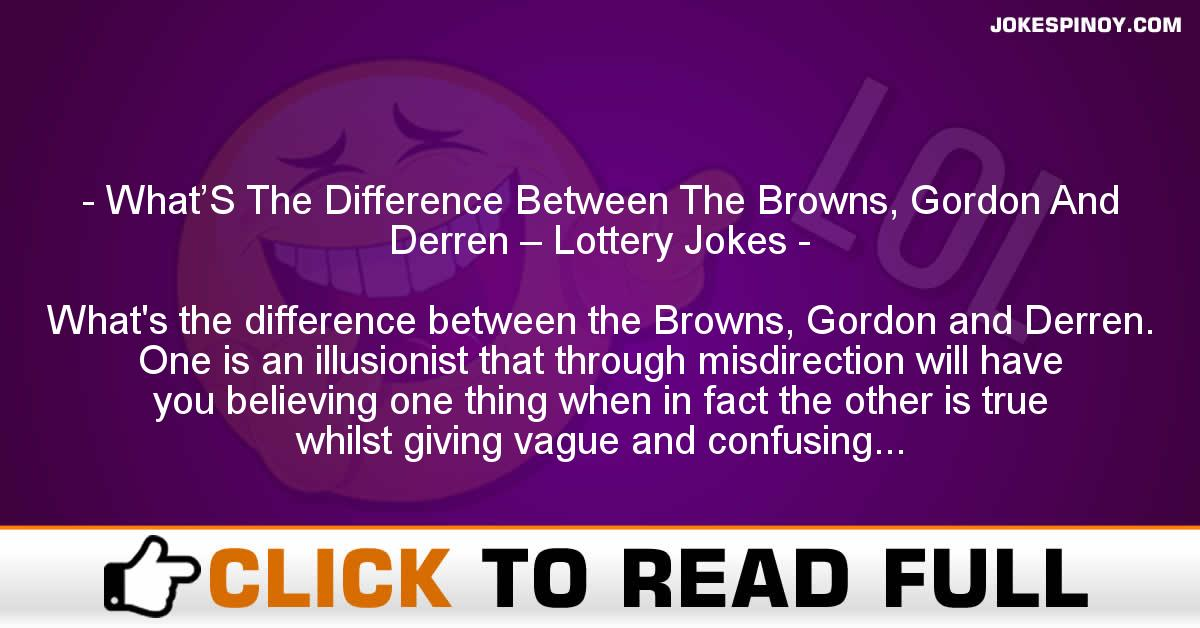 What'S The Difference Between The Browns, Gordon And Derren – Lottery Jokes