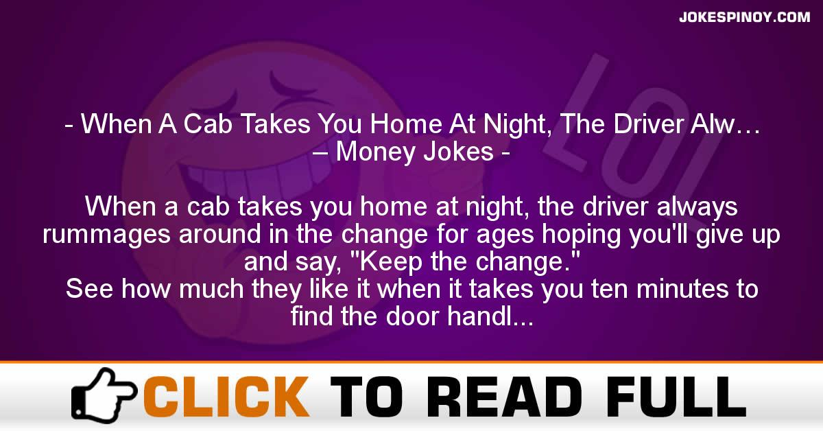 When A Cab Takes You Home At Night, The Driver Alw… – Money Jokes