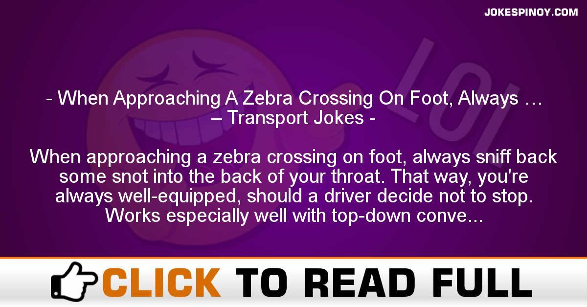 When Approaching A Zebra Crossing On Foot, Always … – Transport Jokes
