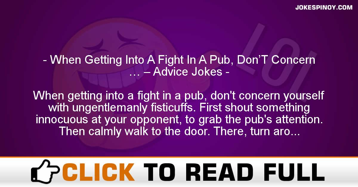 When Getting Into A Fight In A Pub, Don'T Concern … – Advice Jokes
