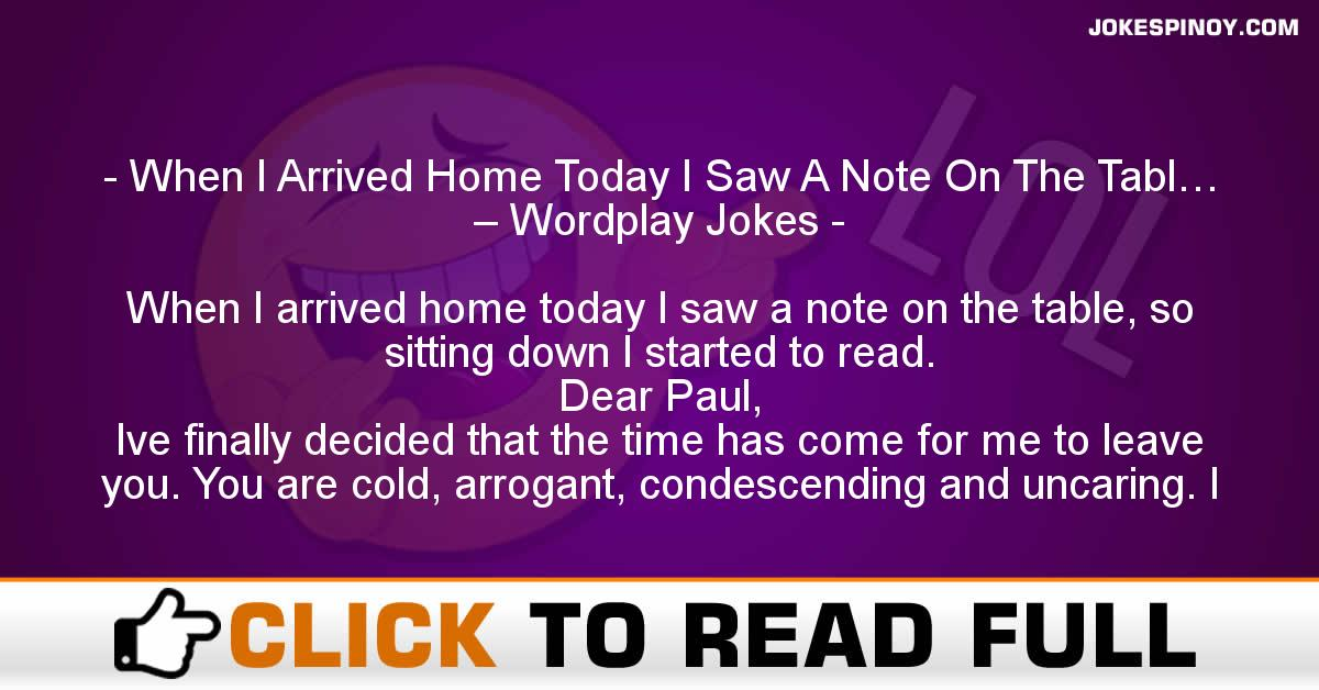 When I Arrived Home Today I Saw A Note On The Tabl… – Wordplay Jokes