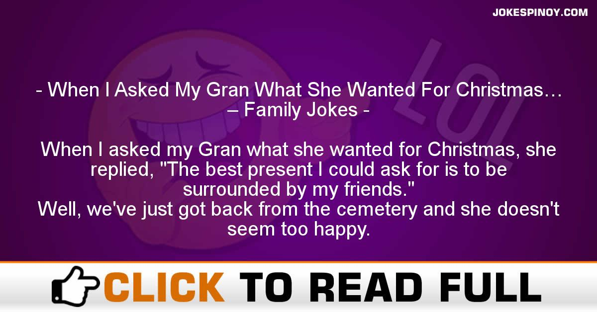 When I Asked My Gran What She Wanted For Christmas… – Family Jokes