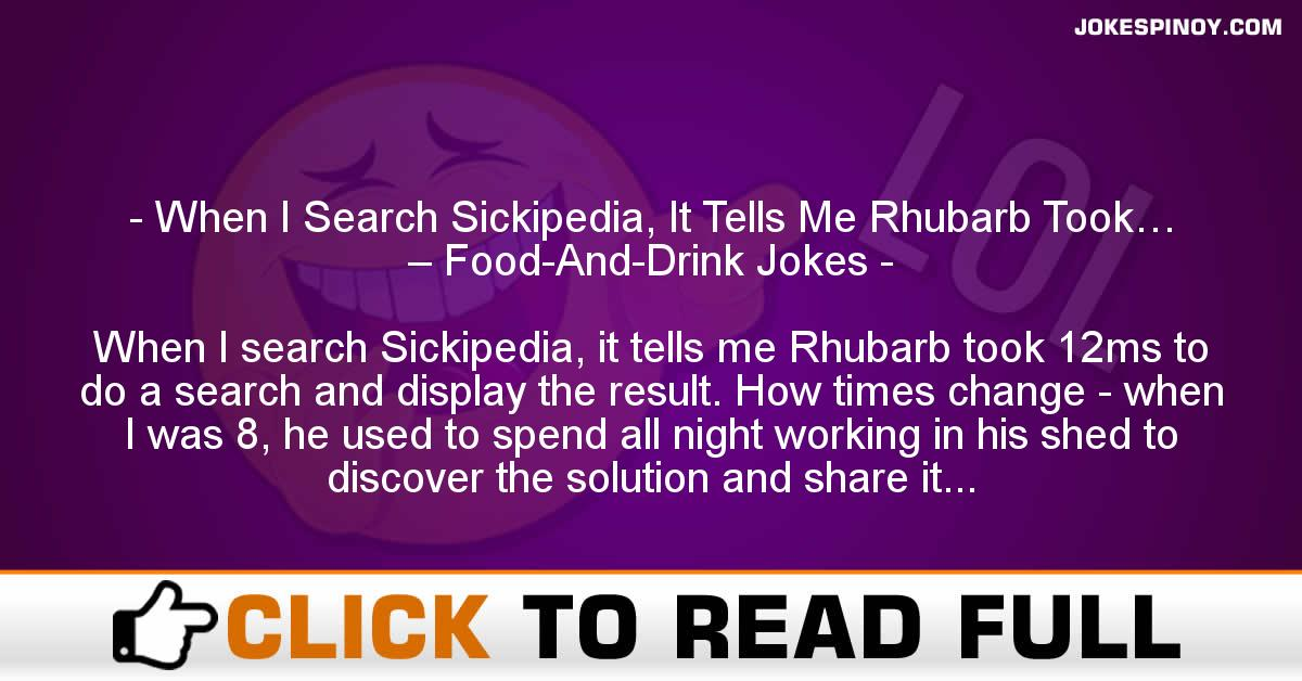 When I Search Sickipedia, It Tells Me Rhubarb Took… – Food-And-Drink Jokes