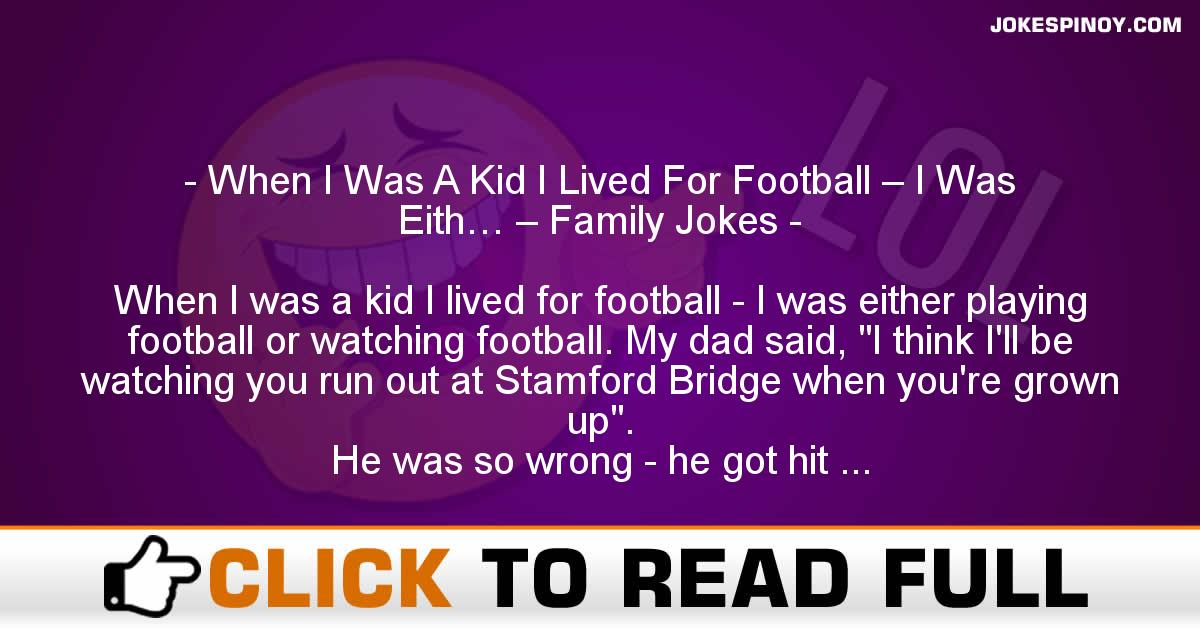 When I Was A Kid I Lived For Football – I Was Eith… – Family Jokes