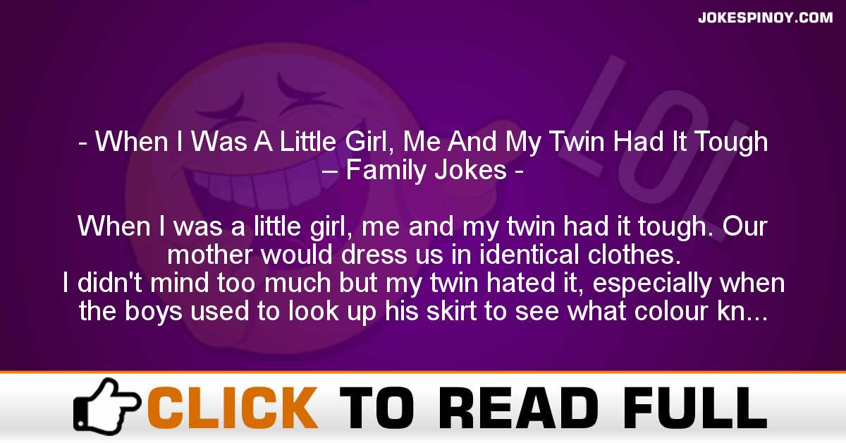 When I Was A Little Girl, Me And My Twin Had It Tough – Family Jokes
