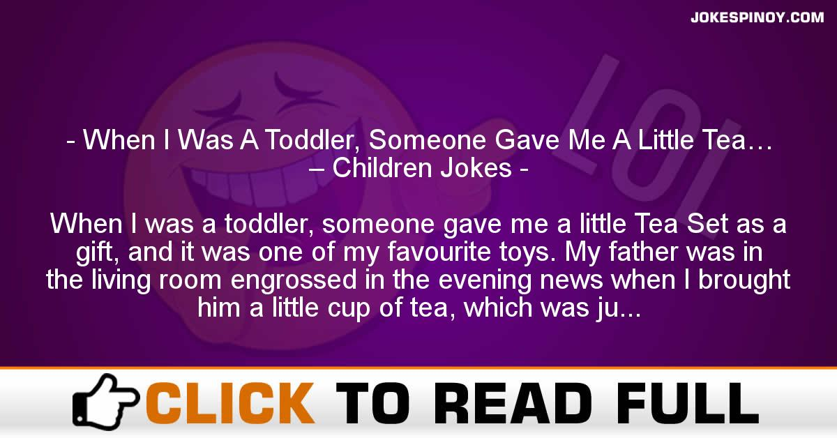 When I Was A Toddler, Someone Gave Me A Little Tea… – Children Jokes