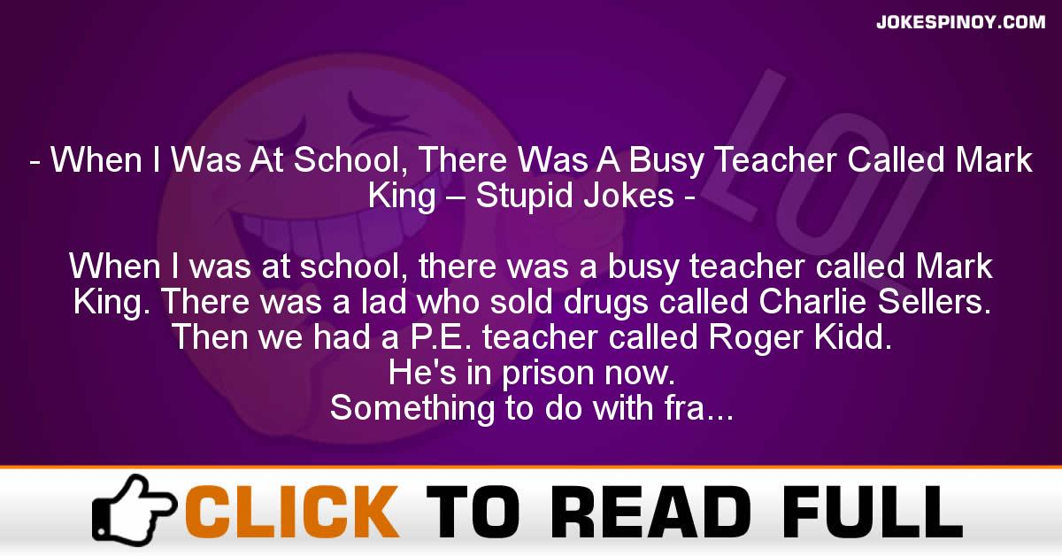 When I Was At School, There Was A Busy Teacher Called Mark King – Stupid Jokes