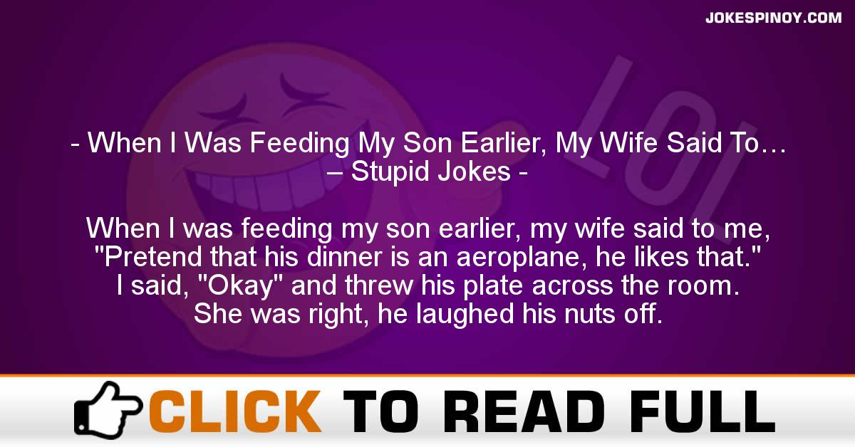 When I Was Feeding My Son Earlier, My Wife Said To… – Stupid Jokes