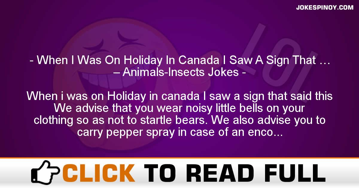 When I Was On Holiday In Canada I Saw A Sign That … – Animals-Insects Jokes