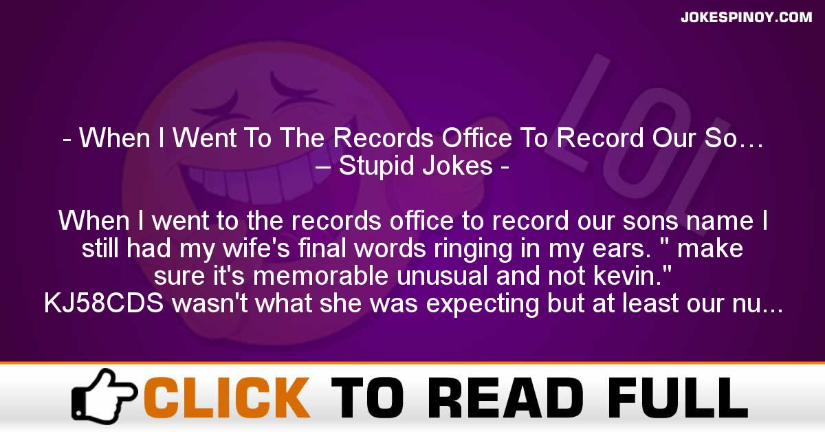 When I Went To The Records Office To Record Our So… – Stupid Jokes
