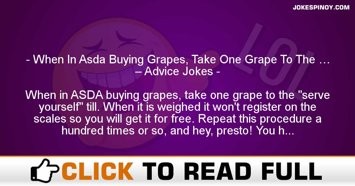 When In Asda Buying Grapes, Take One Grape To The … – Advice Jokes
