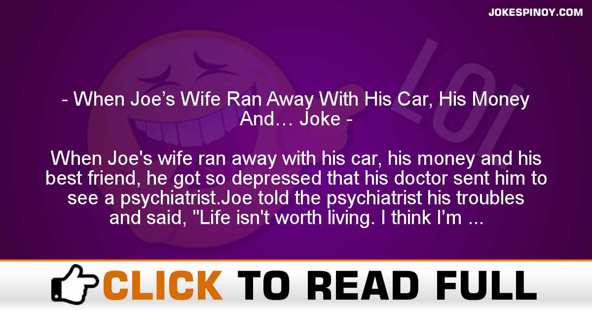 When Joe's Wife Ran Away With His Car, His Money And… Joke