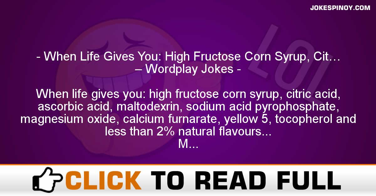 When Life Gives You: High Fructose Corn Syrup, Cit… – Wordplay Jokes