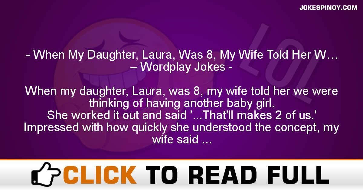 When My Daughter, Laura, Was 8, My Wife Told Her W… – Wordplay Jokes
