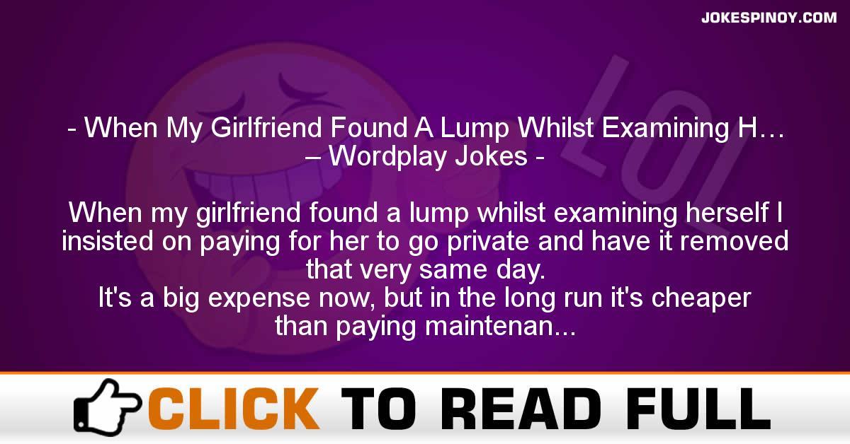 When My Girlfriend Found A Lump Whilst Examining H… – Wordplay Jokes