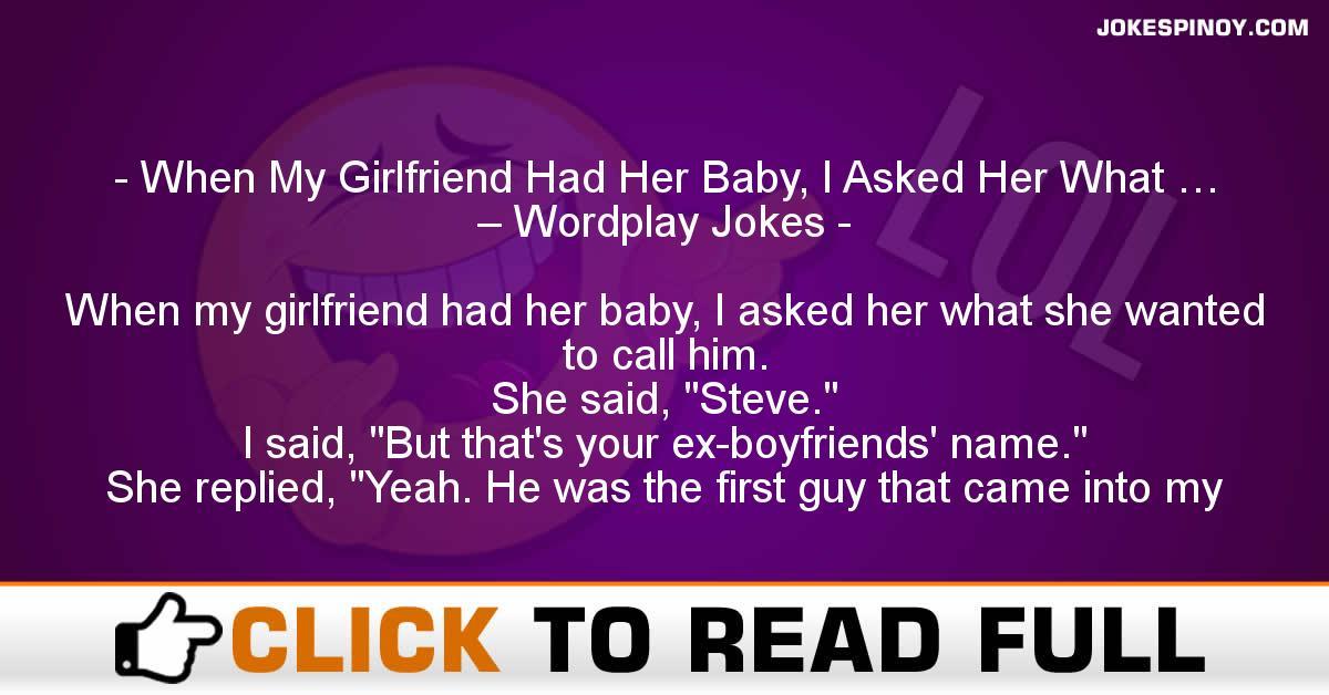 When My Girlfriend Had Her Baby, I Asked Her What … – Wordplay Jokes