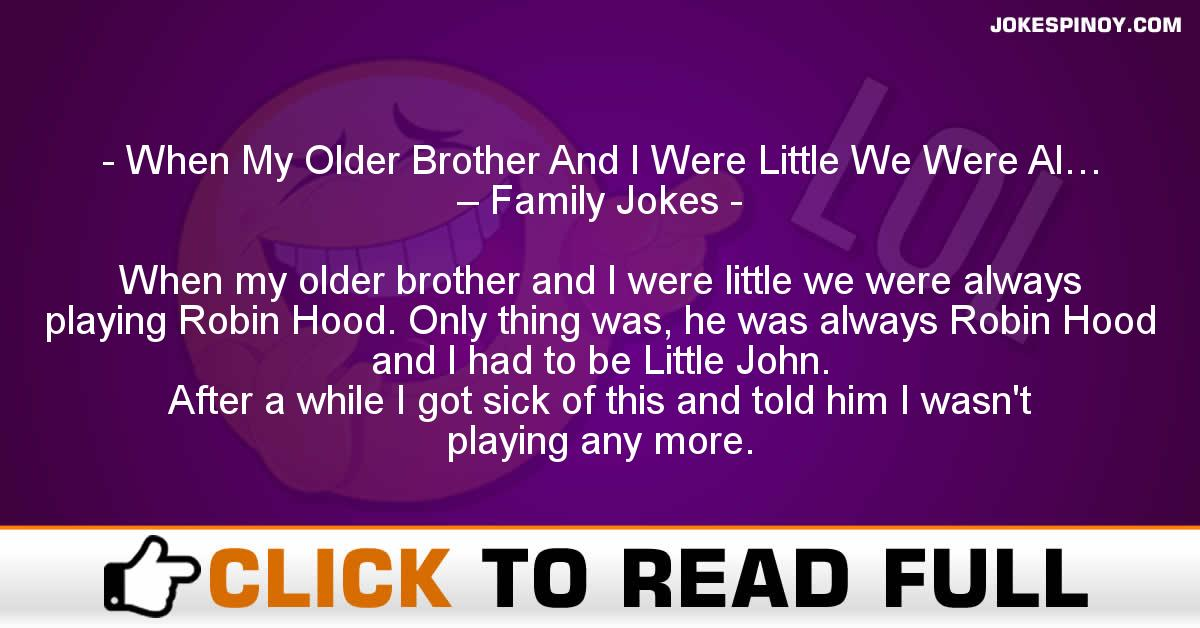 When My Older Brother And I Were Little We Were Al… – Family Jokes